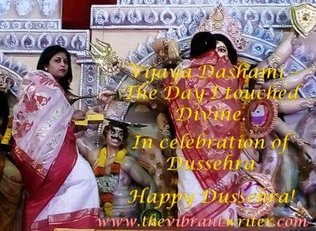 Vijaya Dashami – The Day I touched Divine